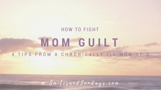 Fighting Mom Guilt: 4 Tips From a Chronically Ill Momma