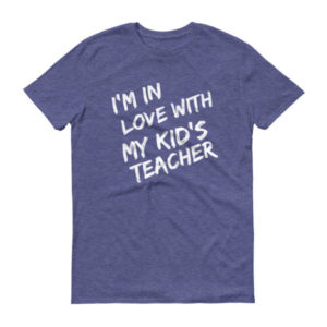 I'm In Love With My Kid's Teacher-Men's Short sleeve t-shirt