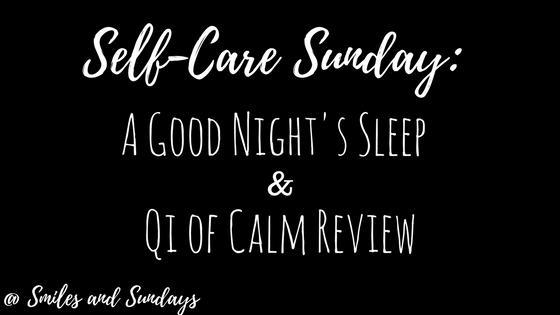Self Care Sunday A Good Nights Sleep Qi Of Calm Review Smiles